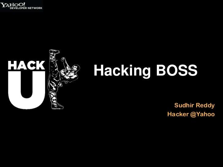 Hacking BOSS          Sudhir Reddy        Hacker @Yahoo