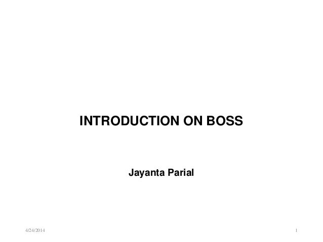 4/24/2014 1 INTRODUCTION ON BOSS Jayanta Parial