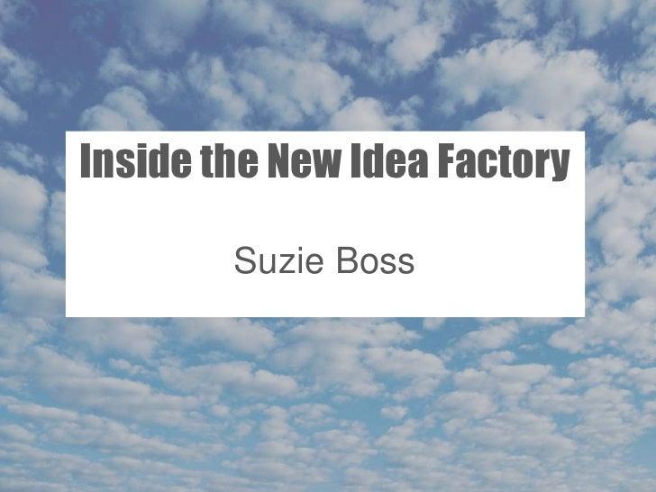 Inside the New Idea Factory        Suzie Boss