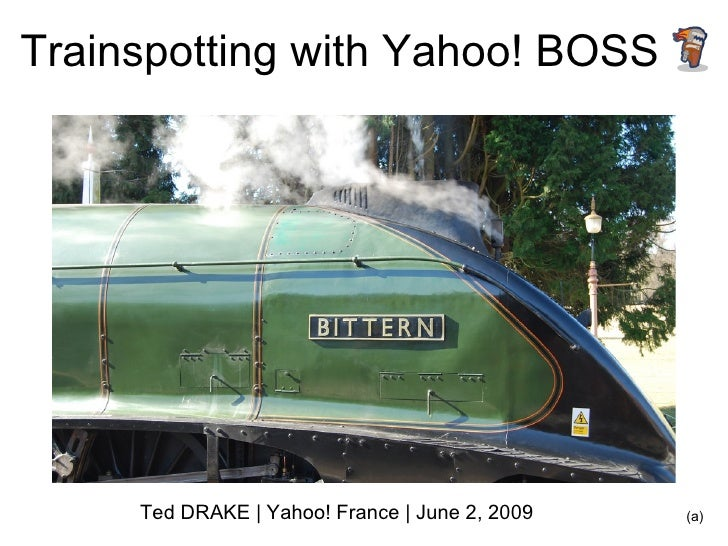 Trainspotting with Yahoo! BOSS Ted DRAKE | Yahoo! France | June 2, 2009 (a)