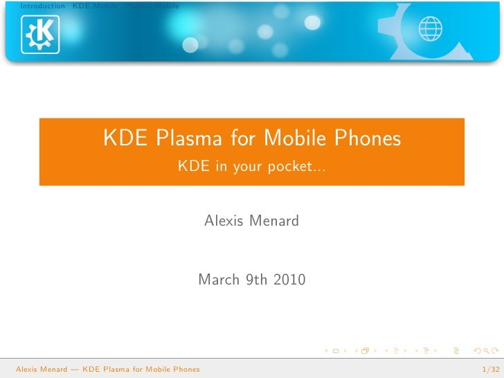 Introduction KDE Mobile Plasma Mobile                         KDE Plasma for Mobile Phones                                ...