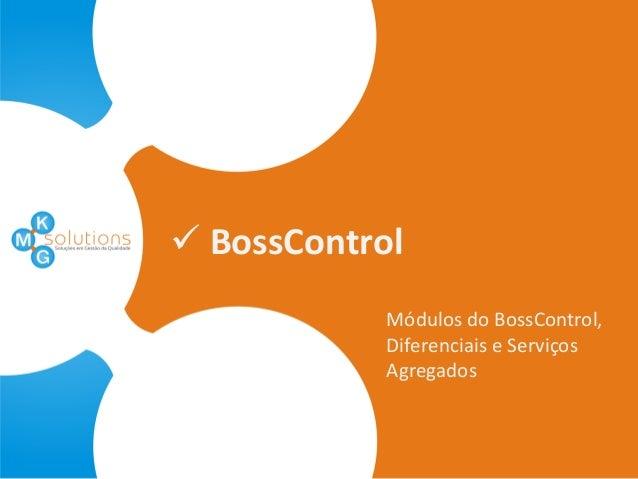  BossControl Módulos do BossControl, Diferenciais e Serviços Agregados