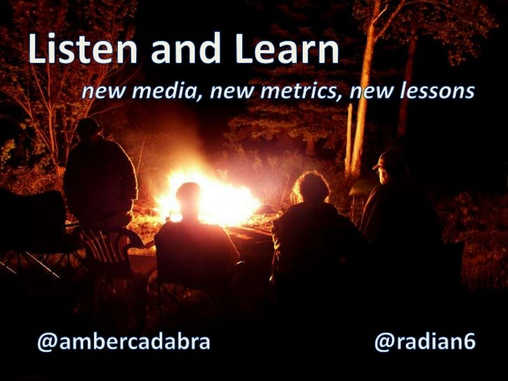 Listen and Learn<br />new media, new metrics, new lessons<br /> @ambercadabra<br />@radian6<br />