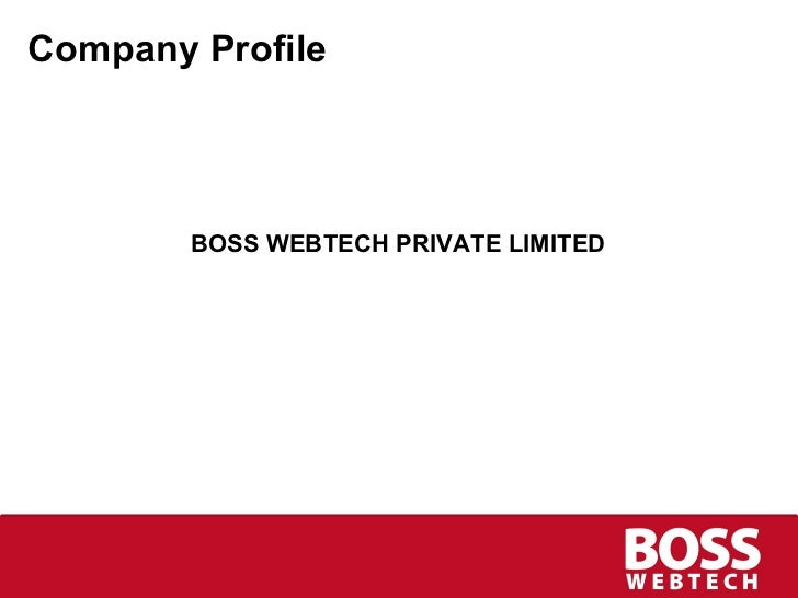 Company Profile <ul><li>BOSS WEBTECH PRIVATE LIMITED </li></ul>