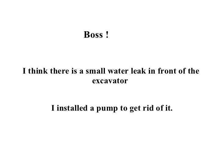 Boss ! I think there is a small water leak in front of the excavator   I installed a pump to get rid of it.