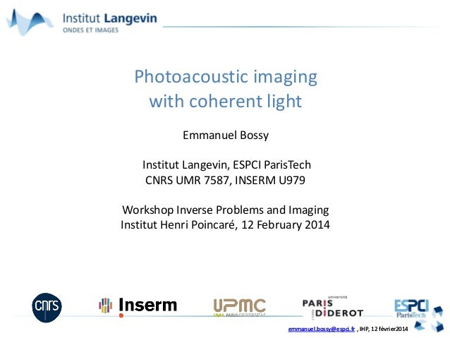 emmanuel.bossy@espci.fr , IHP, 12 février2014emmanuel.bossy@espci.fr , IHP, 12 février2014 Photoacoustic imaging with cohe...