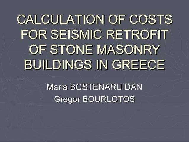 CALCULATION OF COSTSCALCULATION OF COSTS FOR SEISMIC RETROFITFOR SEISMIC RETROFIT OF STONE MASONRYOF STONE MASONRY BUILDIN...