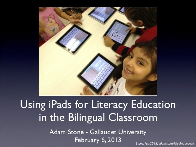 Using iPads for Literacy Education    in the Bilingual Classroom      Adam Stone - Gallaudet University             Februa...