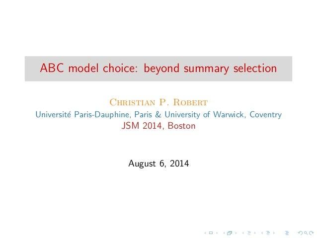 ABC model choice: beyond summary selection Christian P. Robert Universit´e Paris-Dauphine, Paris & University of Warwick, ...