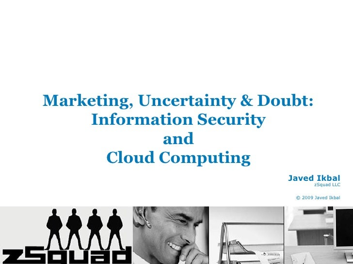 Marketing, Uncertainty and Doubt: Information Security and Cloud Computing