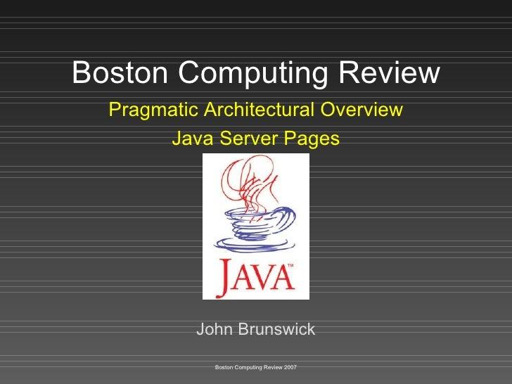 Boston Computing Review Pragmatic Architectural Overview Java Server Pages John Brunswick