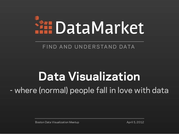 Data Visualization: Where (normal) people fall in love with data
