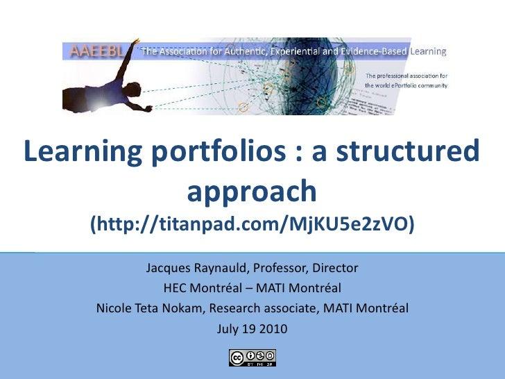 Learning portfolios : a structured approach(http://titanpad.com/MjKU5e2zVO)<br />Jacques Raynauld, Professor, Director<br ...