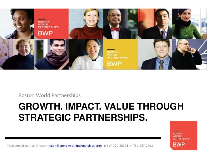 Boston World Partnerships       GROWTH. IMPACT. VALUE THROUGH       STRATEGIC PARTNERSHIPS.Yoon Lee, Executive Director I ...
