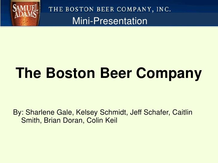 Mini-Presentation<br />The Boston Beer Company<br />By: Sharlene Gale, Kelsey Schmidt, Jeff Schafer, Caitlin Smith, Brian ...