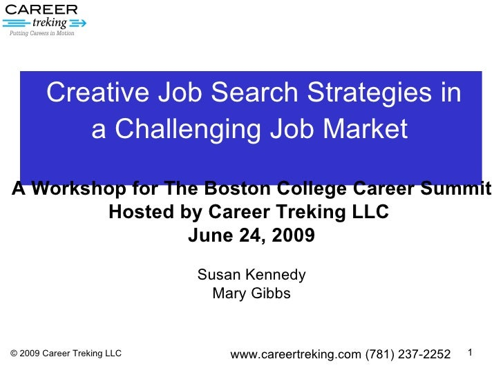 Creative Job Search Strategies in  a Challenging Job Market   © 2009 Career Treking LLC A Workshop for The Boston College ...