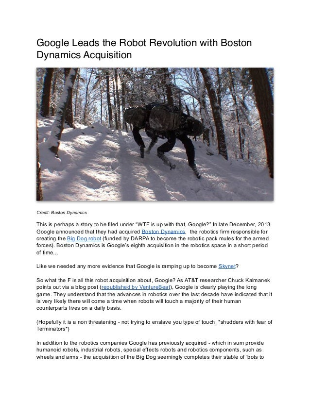 Google Leads the Robot Revolution with Boston Dynamics Acquisition  !  !  ! !  Credit: Boston Dynamics  This is perhaps a ...