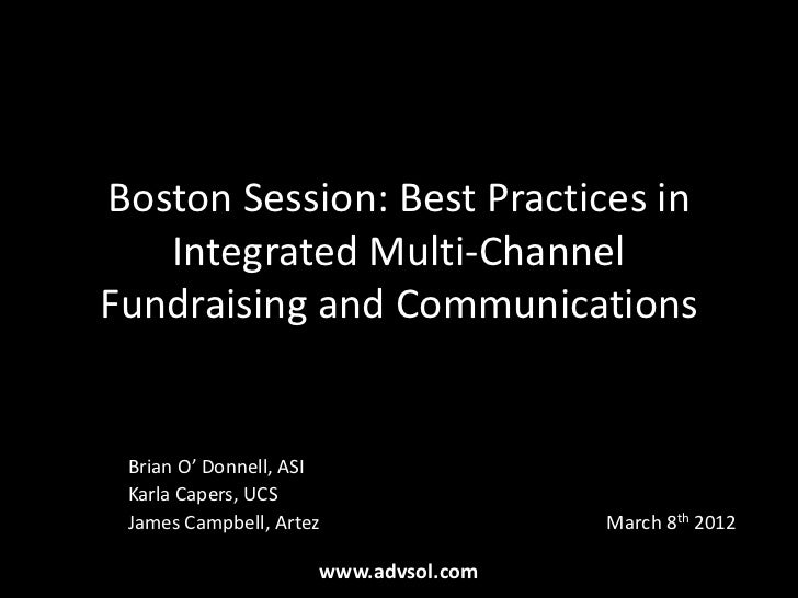 Boston Session: Best Practices in   Integrated Multi-ChannelFundraising and Communications Brian O' Donnell, ASI Karla Cap...