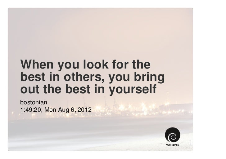 When you look for the best in others, you bring out the best in yourself