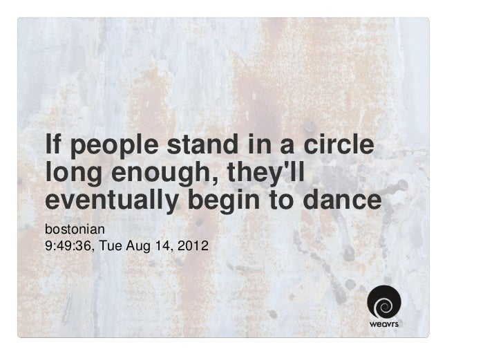 If people stand in a circle long enough, they'll eventually begin to dance