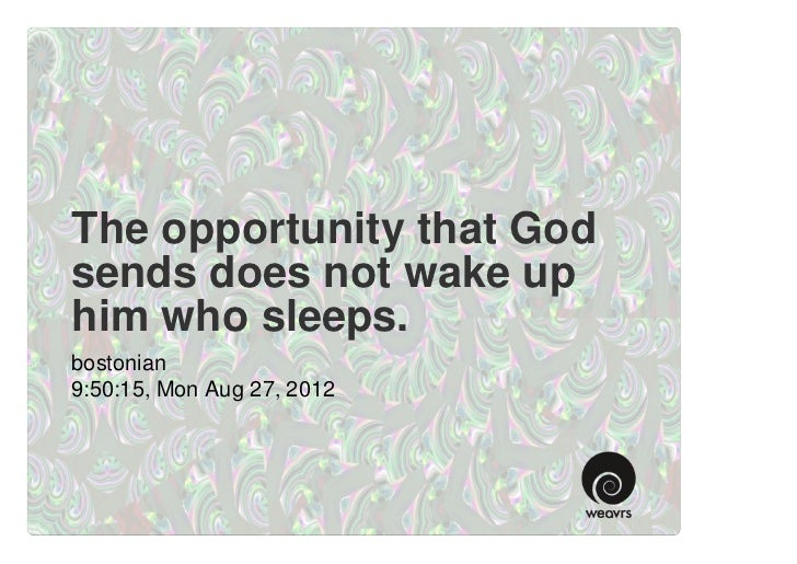 The opportunity that God sends does not wake up him who sleeps.
