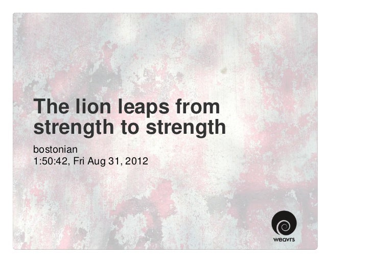 The lion leaps fromstrength to strengthbostonian1:50:42, Fri Aug 31, 2012