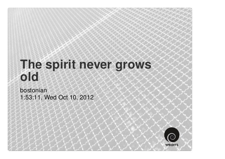 The spirit never growsoldbostonian1:53:11, Wed Oct 10, 2012
