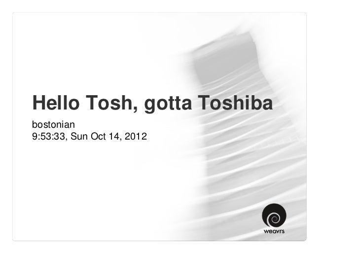 Hello Tosh, gotta Toshiba