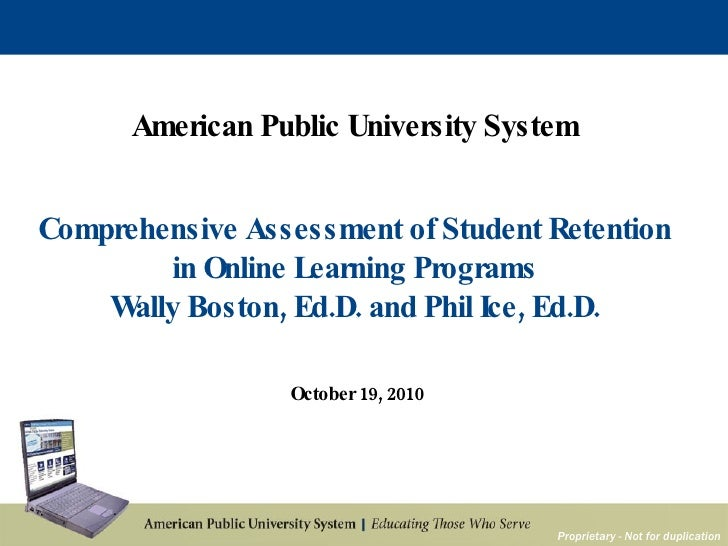 Proprietary - Not for duplication American Public University System Comprehensive Assessment of Student Retention in Onlin...