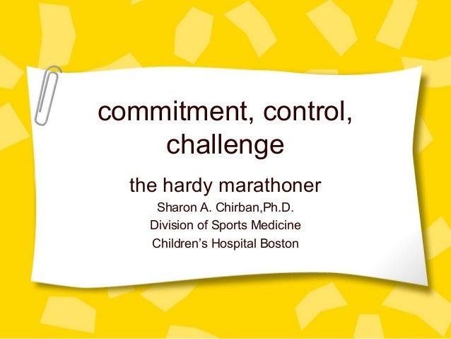 commitment, control, challenge the hardy marathoner Sharon A. Chirban,Ph.D. Division of Sports Medicine Children's Hospita...