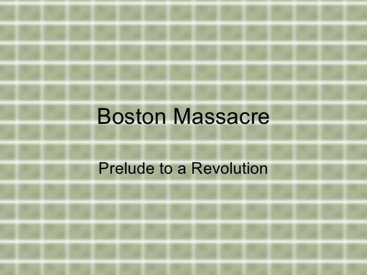 Boston Massacre Prelude to a Revolution