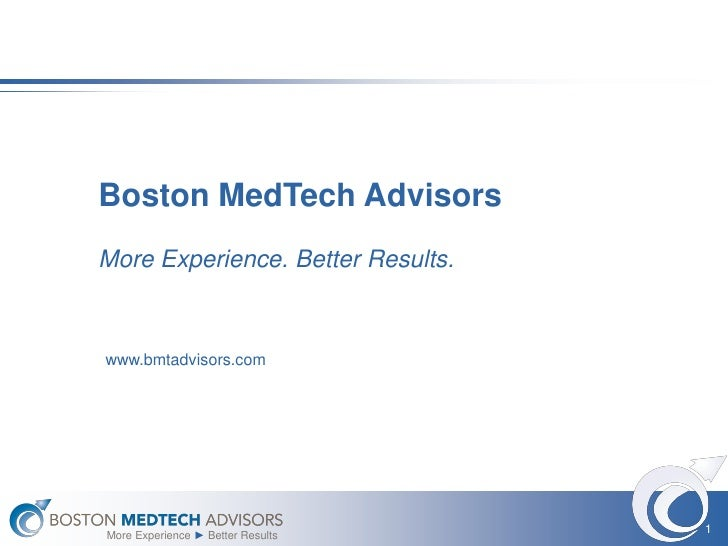 Boston MedTech Advisors More Experience. Better Results.    www.bmtadvisors.com                                        1 M...