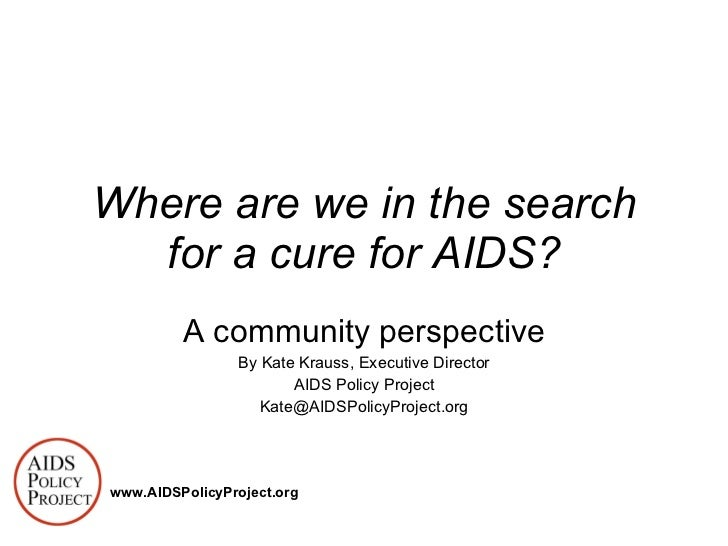 A community perspective By Kate Krauss, Executive Director AIDS Policy Project [email_address] Where are we in the search ...