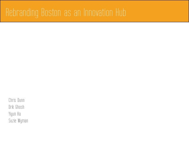 Chris DunnDrik GhoshYiyun HaSuzie WymanRebranding Boston as an Innovation Hub
