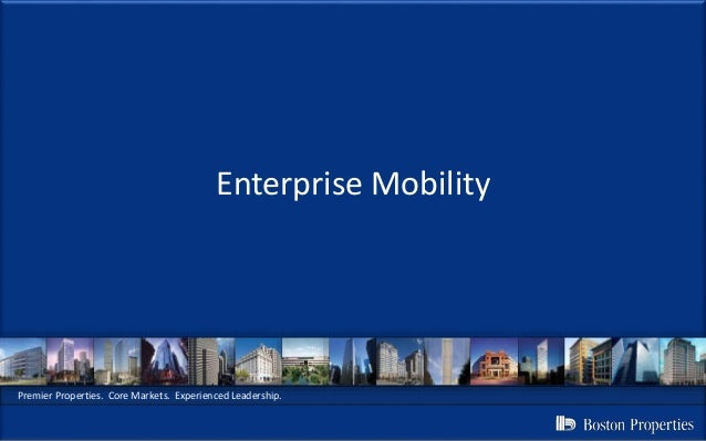 Premier Properties. Core Markets. Experienced Leadership. Enterprise Mobility
