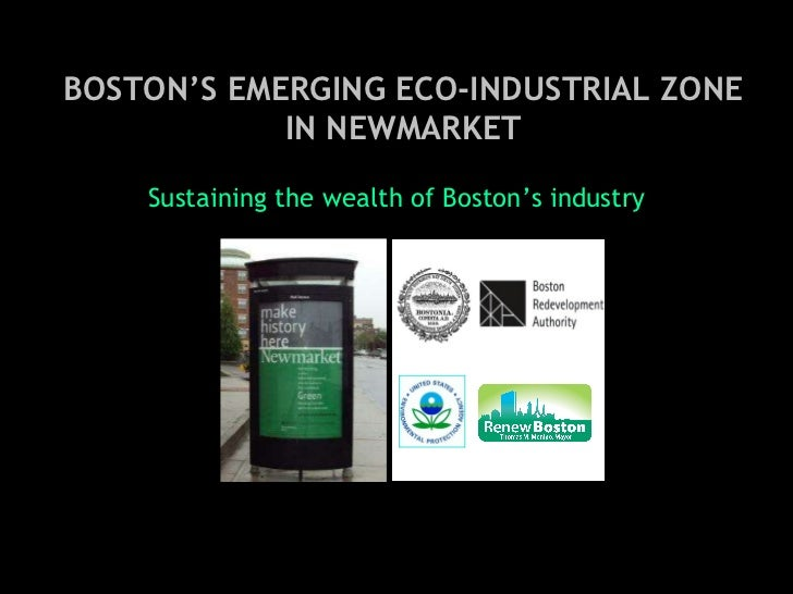 Sustaining the wealth of Boston's industry BOSTON'S EMERGING ECO-INDUSTRIAL ZONE IN NEWMARKET