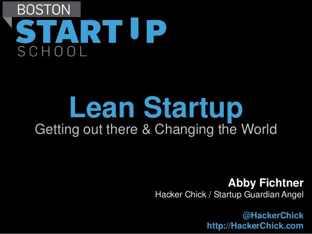 Lean StartupGetting out there & Changing the World                                    Abby Fichtner                  Hacke...