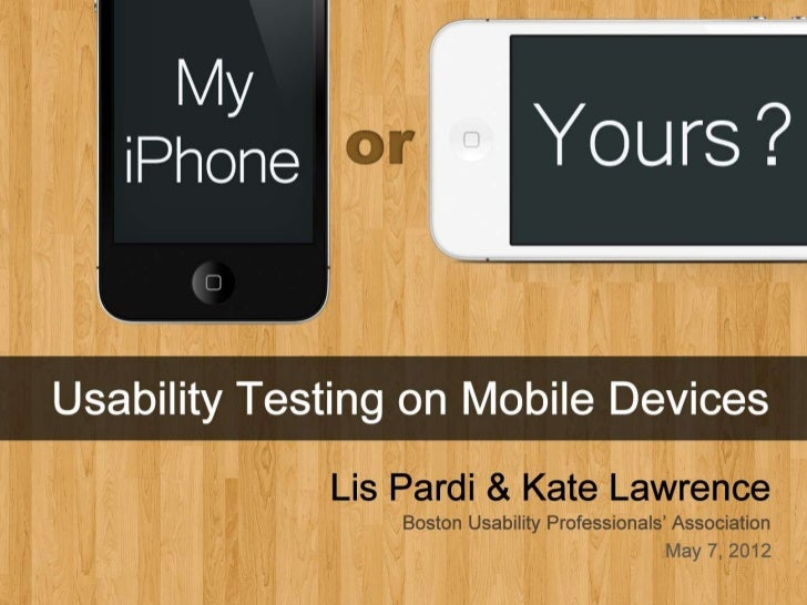 UPA Boston 2012: My iPhone or Yours? Usability testing on mobile devices