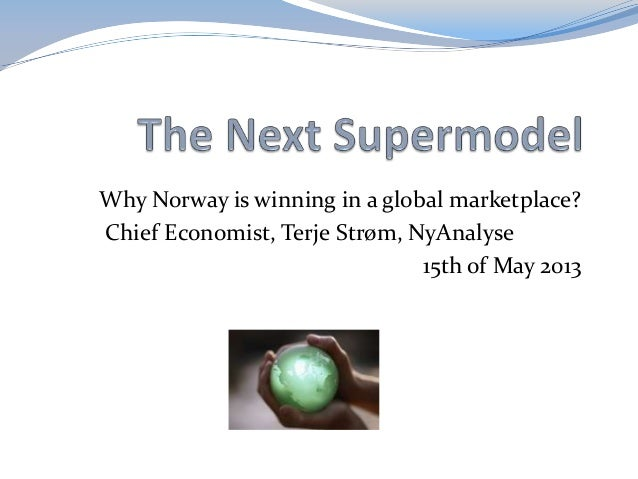 Why Norway is winning in a global marketplace?Chief Economist, Terje Strøm, NyAnalyse15th of May 2013