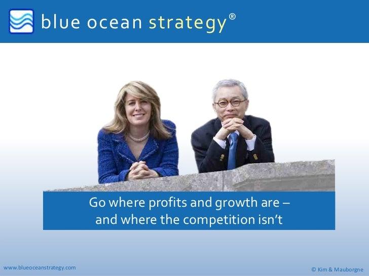 blueoceanstrategy ®                            Gowhereprofitsandgrowthare–                             andwheret...