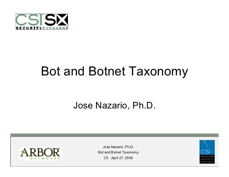Bot and Botnet Taxonomy       Jose Nazario, Ph.D.                Jose Nazario, Ph.D.           Bot and Botnet Taxonomy    ...