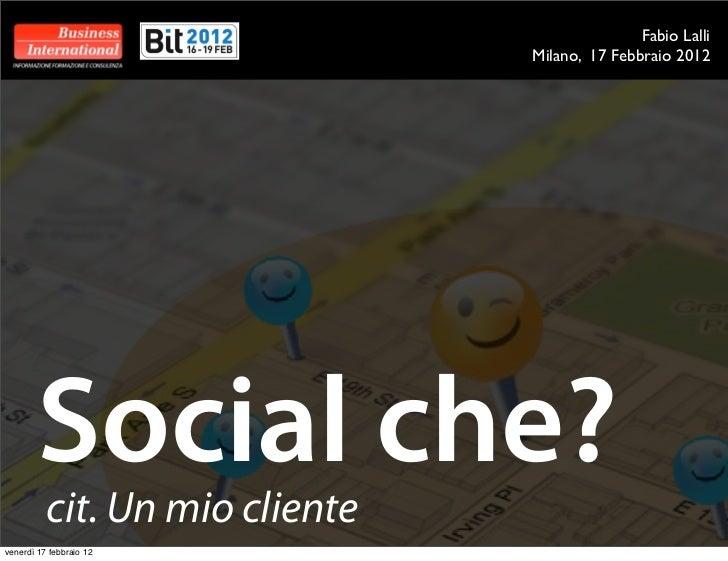 Fabio Lalli                                Milano, 17 Febbraio 2012        Social che?          cit. Un mio clientevenerdì...