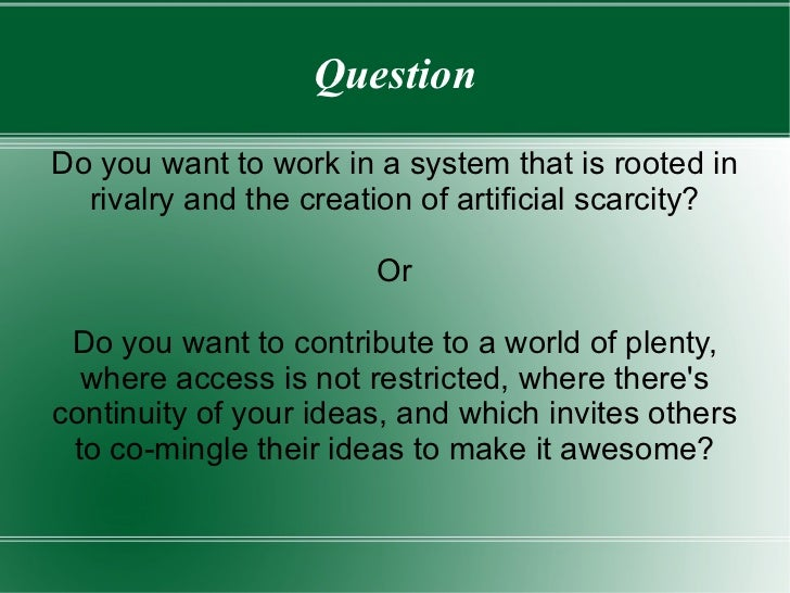 Question Do you want to work in a system that is rooted in rivalry and the creation of artificial scarcity? Or Do you want...