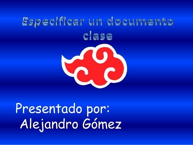 Presentado por: Alejandro Gómez