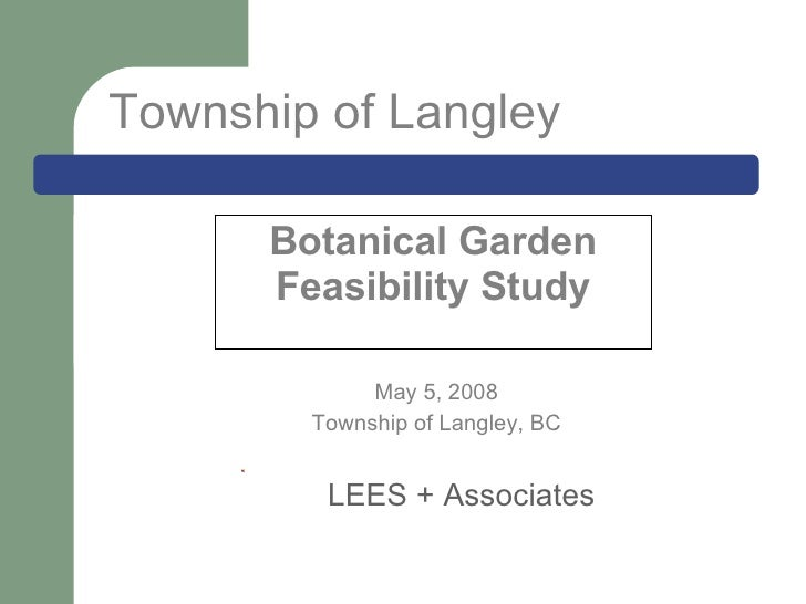 Botanical Garden Feasibility Study May 5, 2008 Township of Langley, BC LEES + Associates Township of Langley