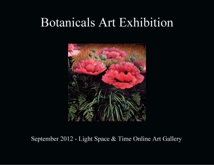 Botanicals Art Exhibition       September 2012                Light Space & Time Online Art Gallery                118 Poi...