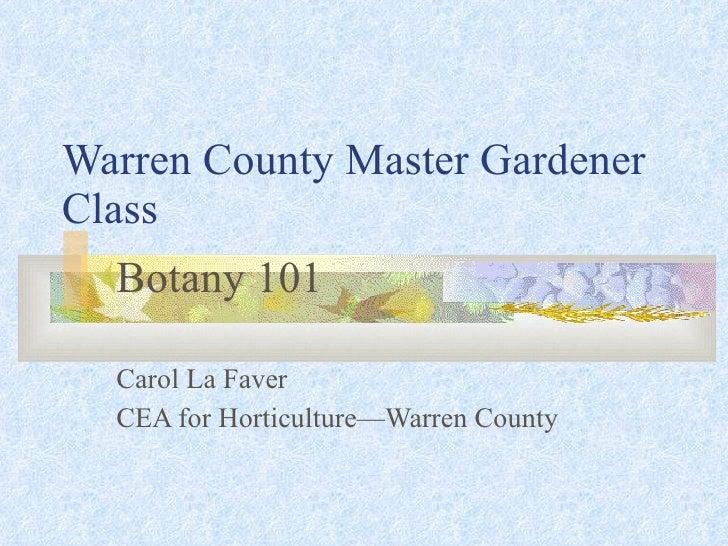 Warren County Master Gardener Class Botany 101 Carol La Faver  CEA for Horticulture—Warren County