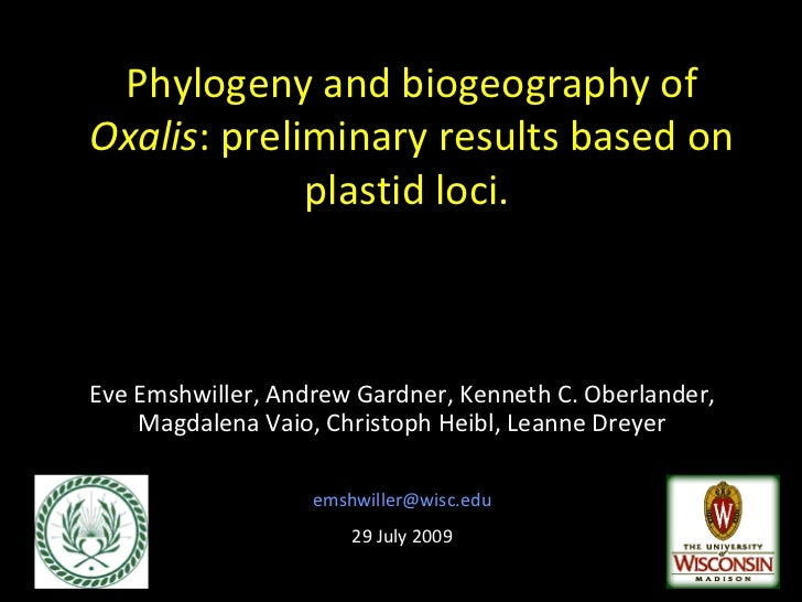 Phylogeny and biogeography of  Oxalis : preliminary results based on plastid loci.  Eve Emshwiller, Andrew Gardner, Kennet...