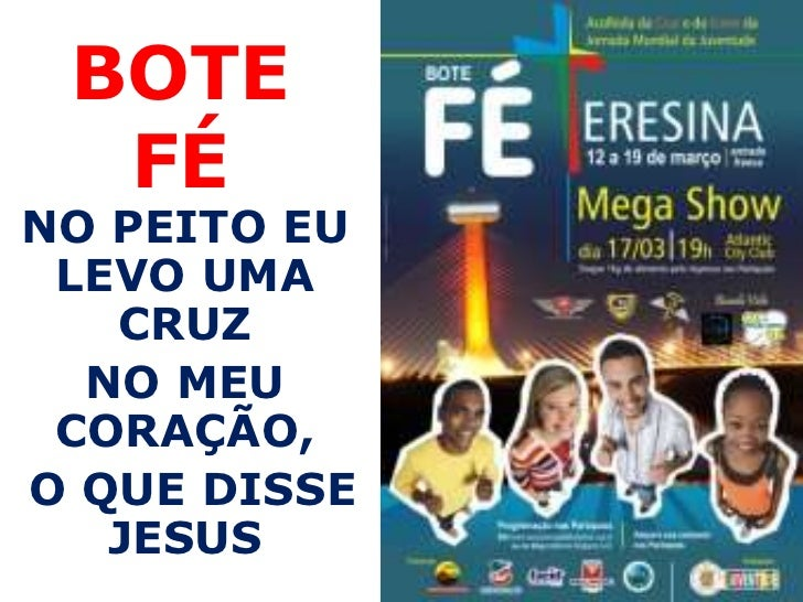 BOTE  FÉNO PEITO EU LEVO UMA   CRUZ  NO MEU CORAÇÃO,O QUE DISSE   JESUS