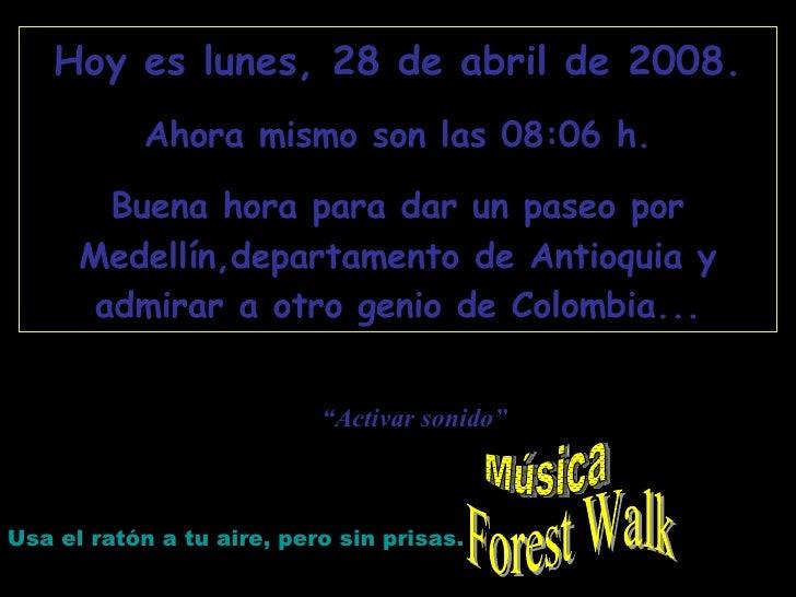 Forest Walk Hoy es  martes, 2 de junio de 2009 . Ahora mismo son las  22:07  h. Buena hora para dar un paseo por Medellín,...
